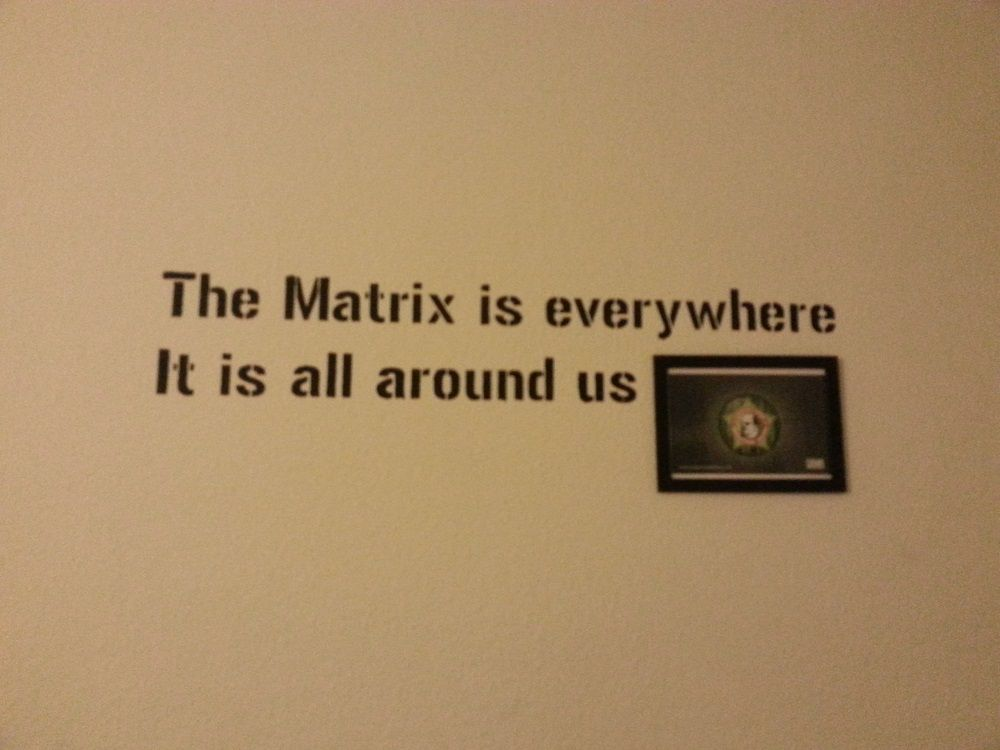 The matrix is everywhere. It is all around us.